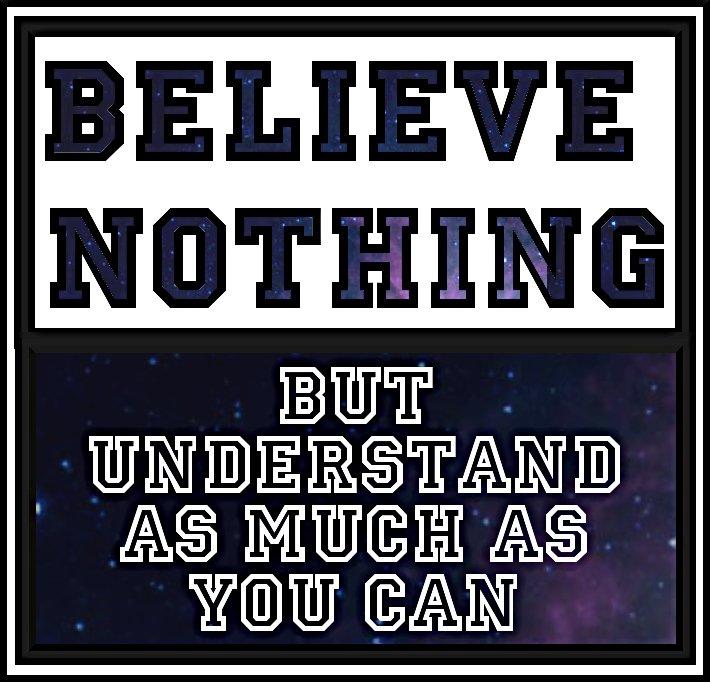 No creas nada pero entiende lo mas que puedas.